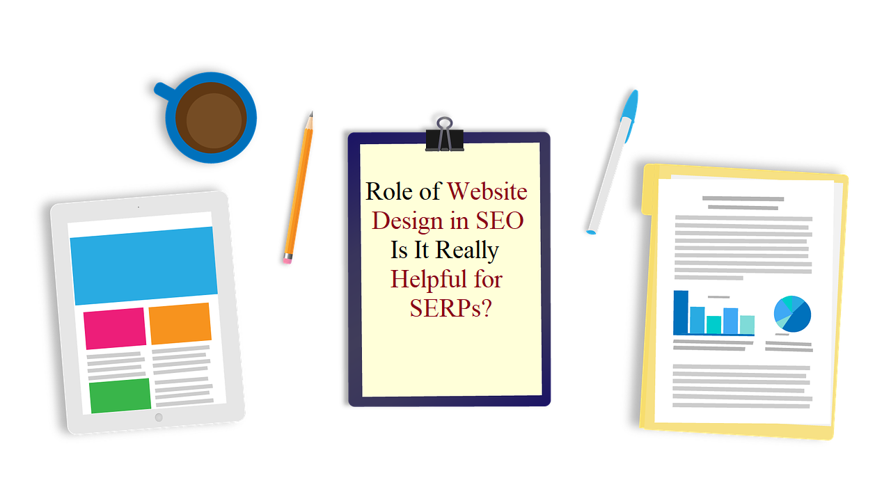 Role of Website Design in SEO - Is It Really Helpful for SERPs